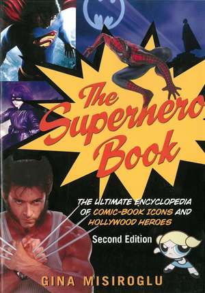 The Superhero Book: The Ultimate Encyclopedia of Comic-Book Icons and Hollywood Heroes - Second Edition de Gina Misiroglu