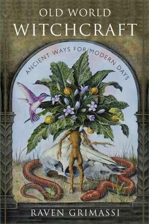 Old World Witchcraft:  Ancient Ways for Modern Days de Raven Grimassi