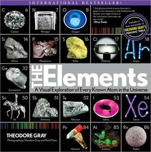 Elements: A Visual Exploration of Every Known Atom in the Universe de Theodore Gray
