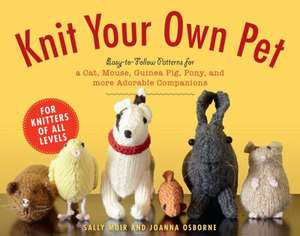 Knit Your Own Pet: Easy-to-Follow Patterns for Beginners and Young Knitters de Sally Muir