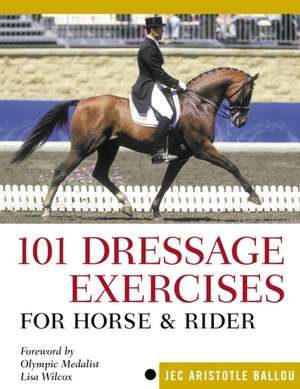 101 Dressage Exercises for Horse & Rider:  A Super Food for All 12 Months of the Year de Jec Aristotle Ballou