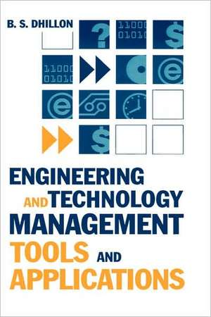 Engineering and Technology Management Tools and Applications de Balbir S. Dhillon