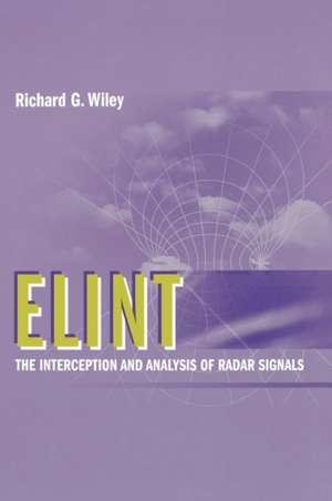 ELINT:  The Interception and Analysis of Radar Signals de Richard G. Wiley