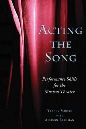 Acting the Song: Performance Skills for the Musical Theatre de Tracey Moore