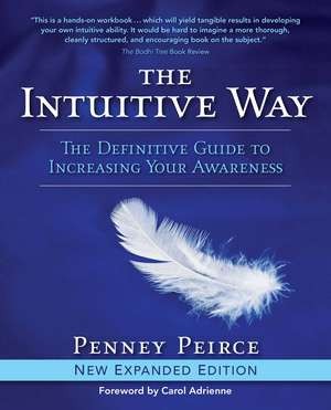 The Intuitive Way: The Definitive Guide to Increasing Your Awareness de Penney Peirce