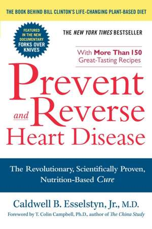 Prevent and Reverse Heart Disease: The Revolutionary, Scientifically Proven, Nutrition-Based Cure  de Caldwell B. Esselstyn
