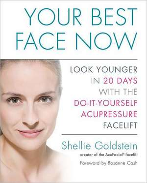 Your Best Face Now:  Look Younger in 20 Days with the Do-It-Yourself Acupressure Facelift de Shellie Goldstein