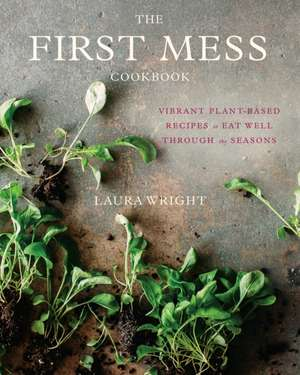 The First Mess Cookbook de Laura Wright