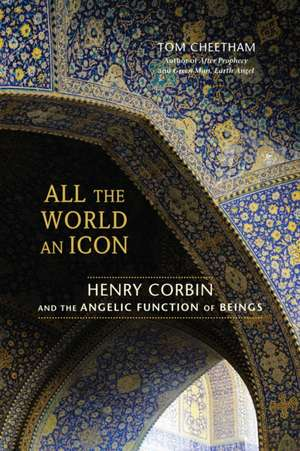 All the World an Icon:  Henry Corbin and the Angelic Function of Beings de Tom Cheetham