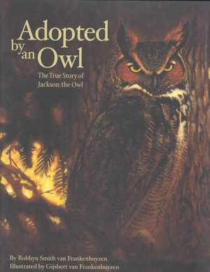 Adopted by an Owl:  The True Story of Jackson the Owl de Robbyn Smith Van Frankenhuyzen