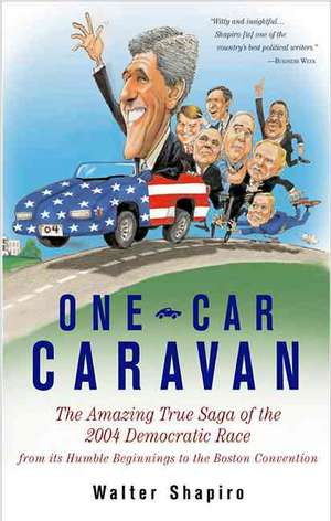 One-Car Caravan: On The Road With The 2004 Democrats Before America Tunes In de Walter Shapiro