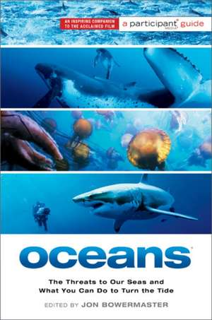 Oceans: The Threats to Our Seas and What You Can Do to Turn the Tide de Participant Media