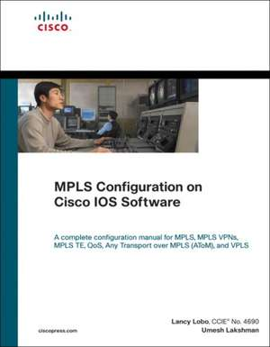 Mpls Configuration on Cisco IOS Software (Paperback):  A Step-By-Step Guide de Umesh Lakshman