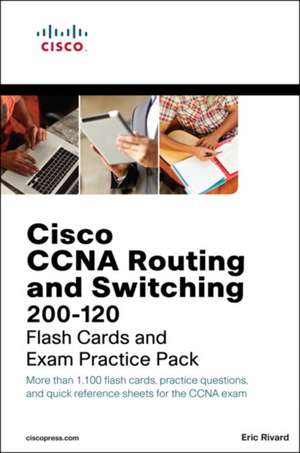 CCNA Routing and Switching 200-120 Flash Cards and Exam Practice Pack:  Real-World Project Management Tools and Techniques for IT Initiatives de Eric Rivard