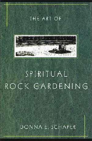 The Art of Spiritual Rock Gardening de Donna Schaper