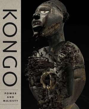 Kongo: Power and Majesty de Alisa LaGamma