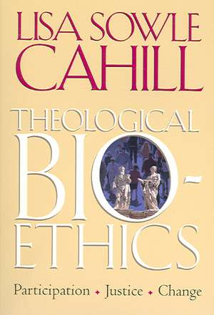 Theological Bioethics: Participation, Justice, and Change de Lisa Sowle Cahill