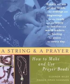 A String and a Prayer:  How to Make and Use Prayer Beads de Eleanor Wiley