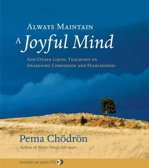 Always Maintain a Joyful Mind de Pema Chodron