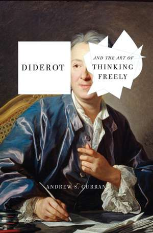 Diderot And The Art Of Thinking Freely de Andrew S. Curran