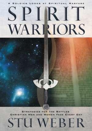 Spirit Warriors:  Strategies for the Battles Christian Men and Women Face Every Day de Stu Weber