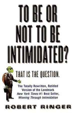 To Be or Not to Be Intimidated? de Robert J. Ringer