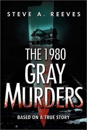 The 1980 Gray Murders de Steve A. Reeves