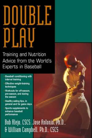 Double Play:  Training and Nutrition Advice from the World's Experts in Baseball de Bob Alejo