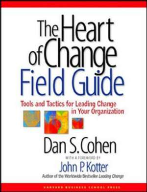 The Heart of Change Field Guide:  Tools and Tactics for Leading Change in Your Organization de Dan Cohen