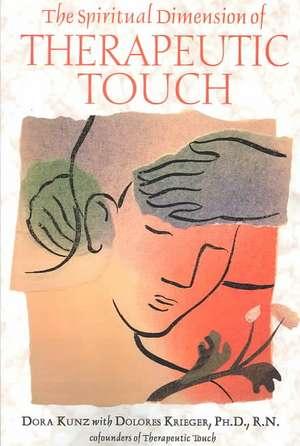 The Spiritual Dimension of Therapeutic Touch de Dolores Krieger