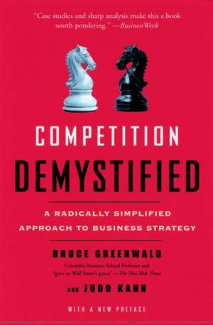 Competition Demystified: A Radically Simplified Approach to Business Strategy de Bruce Greenwald