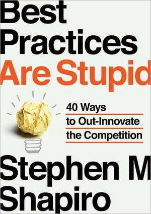Best Practices Are Stupid de Stephen M. Shapiro