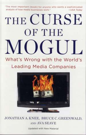 The Curse Of The Mogul: What's Wrong with the World's Leading Media Companies de Jonathan A. Knee