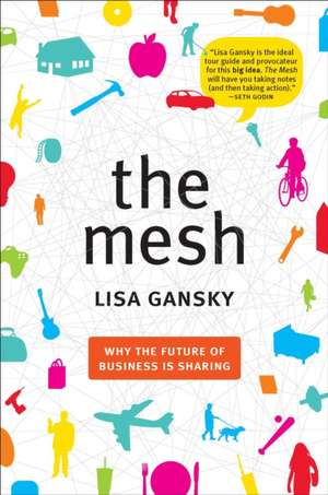The Mesh: Why the Future of Business is Sharing de Lisa Gansky