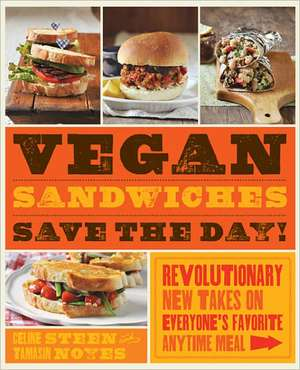 Vegan Sandwiches Save the Day!:  Revolutionary New Takes on Everyone's Favorite Anytime Meal de Tamasin Noyes