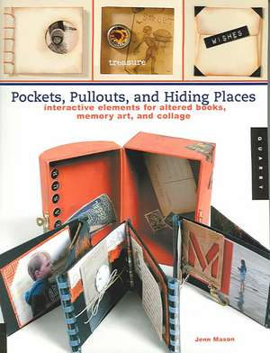 Pockets, Pull-outs, and Hiding Places: Interactive Elements for Altered Books, Memory Art, and Collage de Jenn Mason