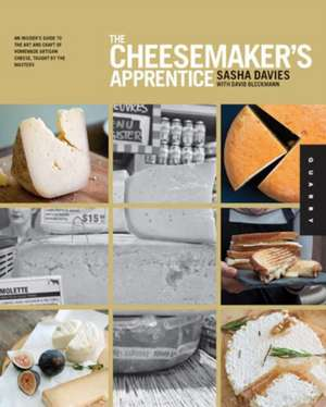 The Cheesemaker's Apprentice:  An Insider's Guide to the Art and Craft of Homemade Artisan Cheese, Taught by the Masters de Sasha Davies