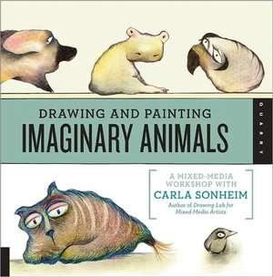 Drawing and Painting Imaginary Animals de Carla Sonheim