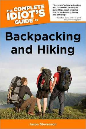The Complete Idiot's Guide to Backpacking and Hiking de Jason Stevenson