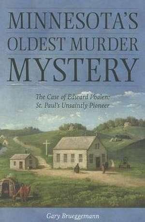 Minnesota's Oldest Murder Mystery:  St. Paul's Unsaintly Pioneer de Gary Brueggemann