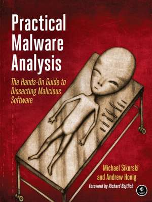 Practical Malware Analysis: The Hands-On Guide to Dissecting Malicious Software de Michael Sikorski