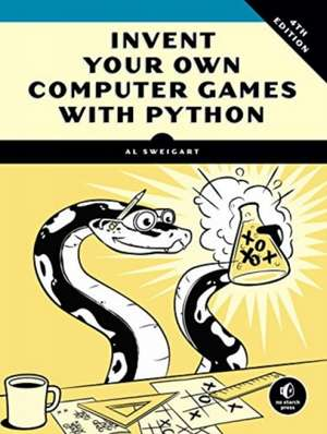 Invent Your Own Computer Games With Python, 4e de Al Sweigart