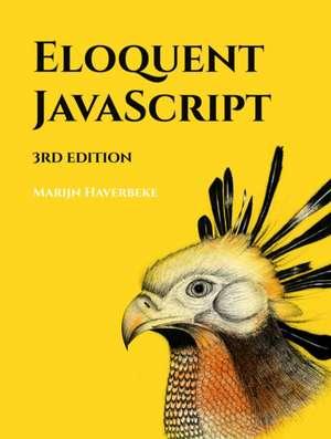 Eloquent Javascript, 3rd Edition: A Modern Introduction to Programming de Marijn Haverbeke