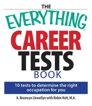 The Everything Career Tests Book: 10 Tests to Determine the Right Occupation for You de A. Bronwyn Llewellyn