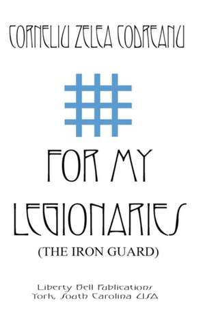 For My Legionaries (the Iron Guard) de Corneliu Zelea Codreanu