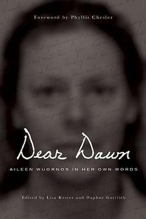 Dear Dawn:  Aileen Wuornos in Her Own Words, 1991-2002 de Aileen Wuornos