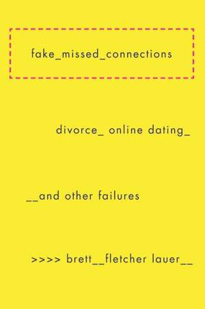 Fake Missed Connections: Divorce, Online Dating, and Other Failures de Brett Fletcher Lauer