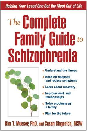 The Complete Family Guide to Schizophrenia:  Helping Your Loved One Get the Most Out of Life de Kim T. Mueser