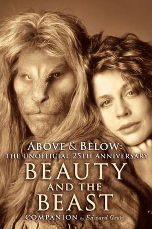Above & Below:  A 25th Anniversary Beauty and the Beast Companion de Edward Gross