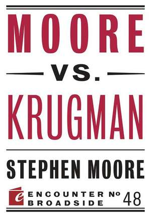 Moore vs. Krugman de Stephen Moore